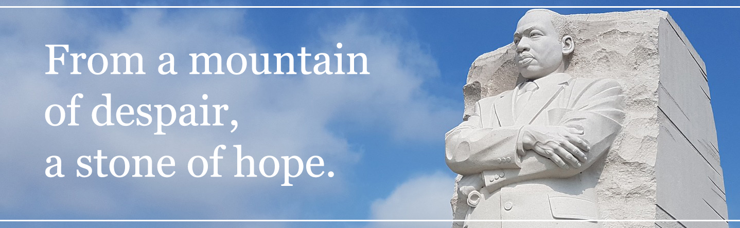 MLK quote: From a mountain of despair, a stone of hope.